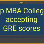 MBA with GRE: List Top MBA Colleges accepting GRE scores in the USA (Updated 2019)